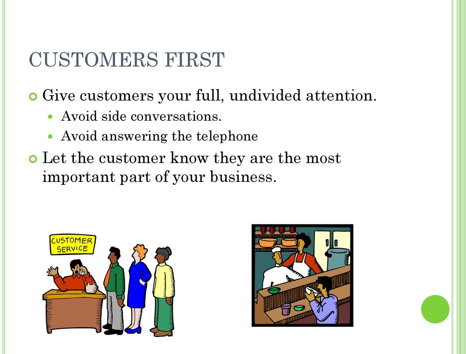 Avoid answering the telephone Let the customer