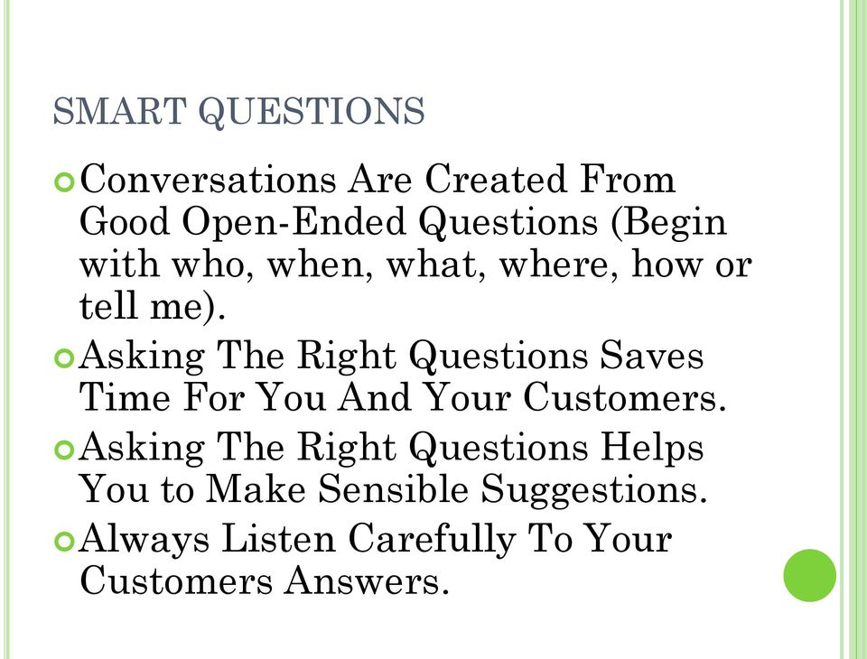 Asking The Right Questions Saves Time For You And Your Customers.