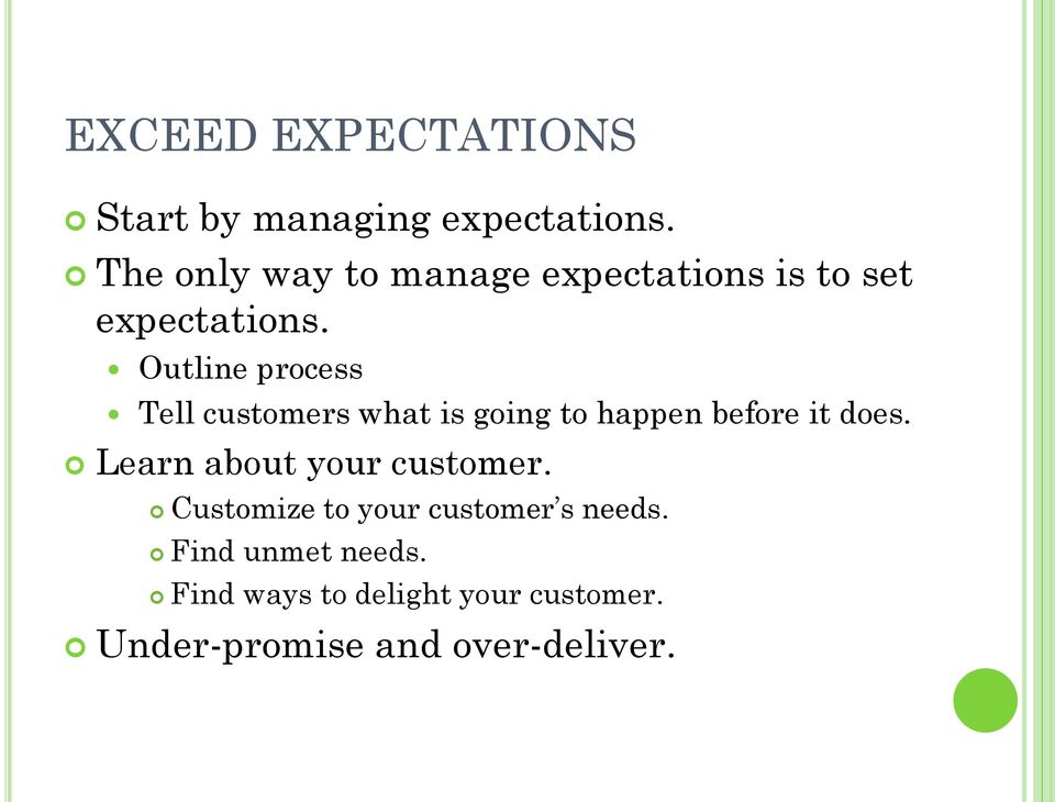 Outline process Tell customers what is going to happen before it does.