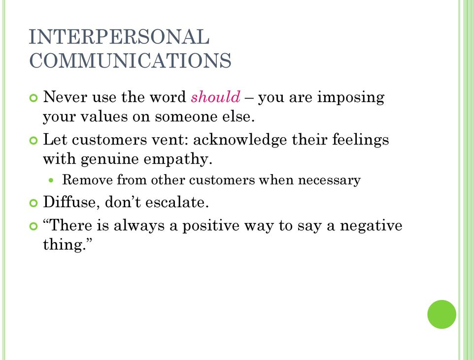 Let customers vent: acknowledge their feelings with genuine empathy.