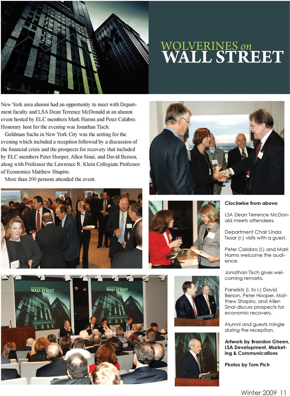 Goldman Sachs in New York City was the setting for the evening which included a reception followed by a discussion of the financial crisis and the prospects for recovery that included by ELC members