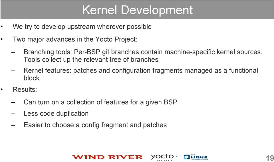 Tools collect up the relevant tree of branches Kernel features: patches and configuration fragments managed as