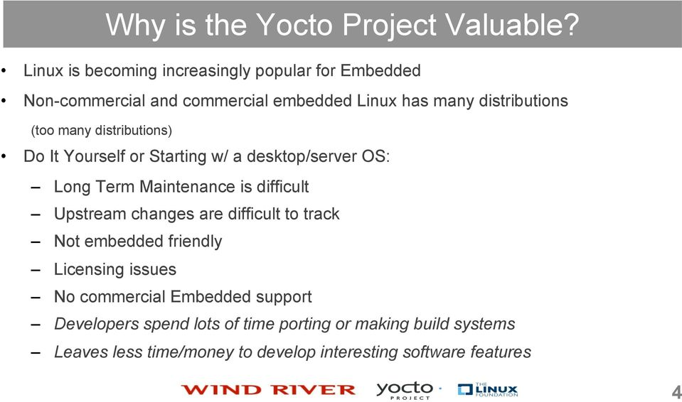 many distributions) Do It Yourself or Starting w/ a desktop/server OS: Long Term Maintenance is difficult Upstream changes