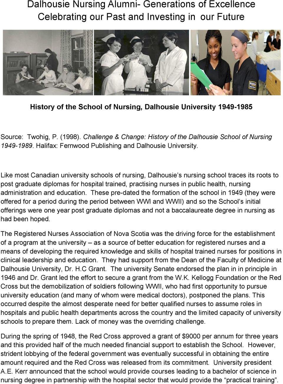 Like most Canadian university schools of nursing, Dalhousie s nursing school traces its roots to post graduate diplomas for hospital trained, practising nurses in public health, nursing