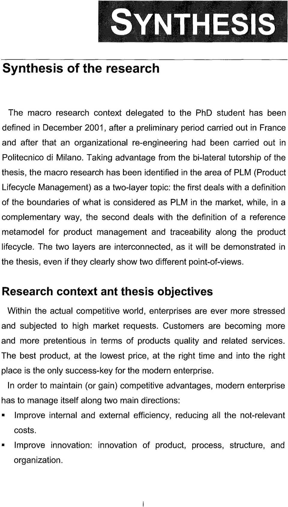 Taking advantage from the bi-iateral tutorship of the thesis, the macro research has been identified in the area of PLM (Product Lifecycle Management) as a two-iayer topic: the first deals with a