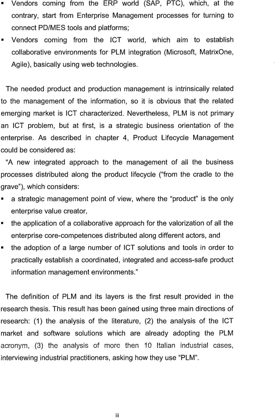 The needed product and production management is intrinsically related to the management of the information, so it is obvious that the related emerging market is ICT characterized.