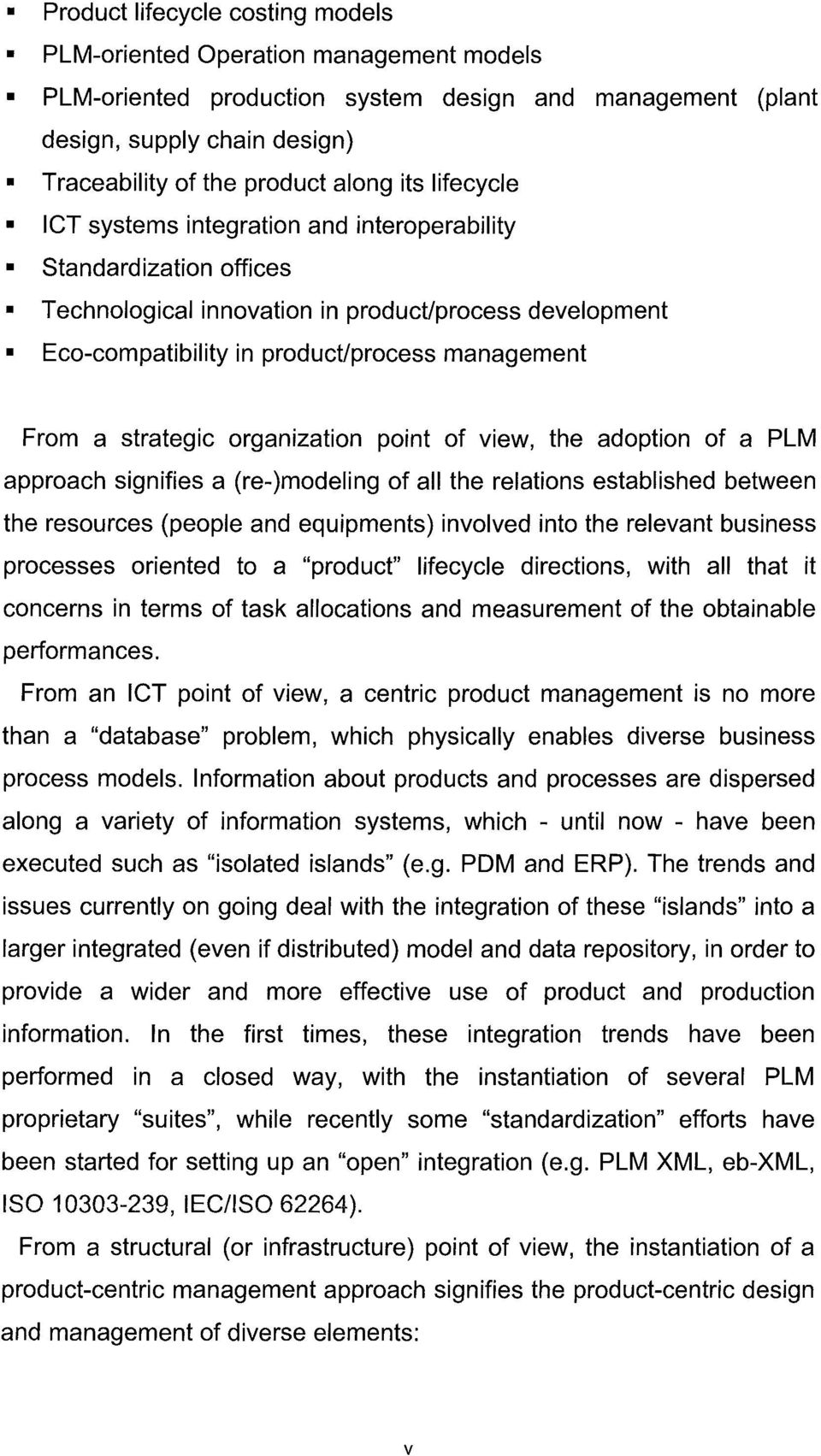 strategic organization point of view, the adoption of a PLM approach signifies a (re-)modeling of ail the relations established between the resources (people and equipments) involved into the