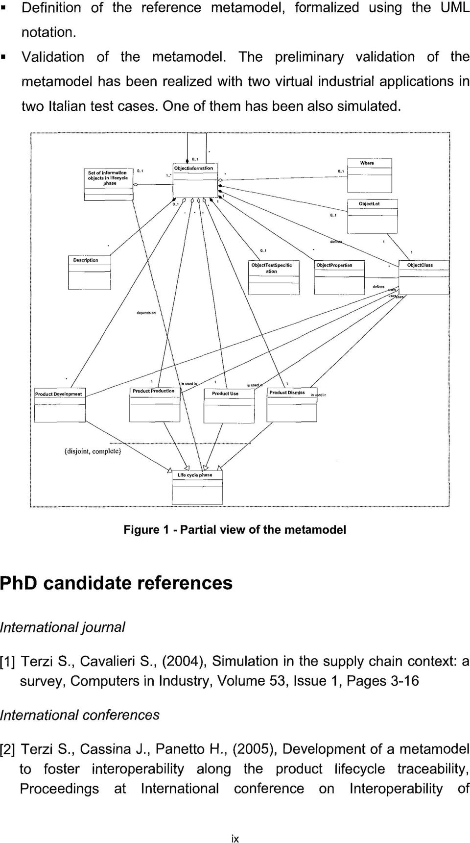 t_~ {disjoint, complete} L. ~.1 Figure 1 - Partial view of the metamodel PhD candidate references International journal [1] Terzi S., Cavalieri S.