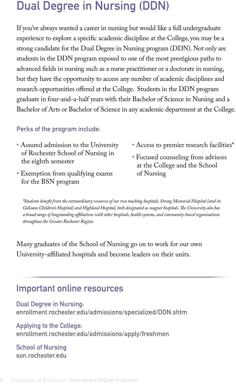 Not only are students in the DDN program exposed to one of the most prestigious paths to advanced fields in nursing such as a nurse practitioner or a doctorate in nursing, but they have the