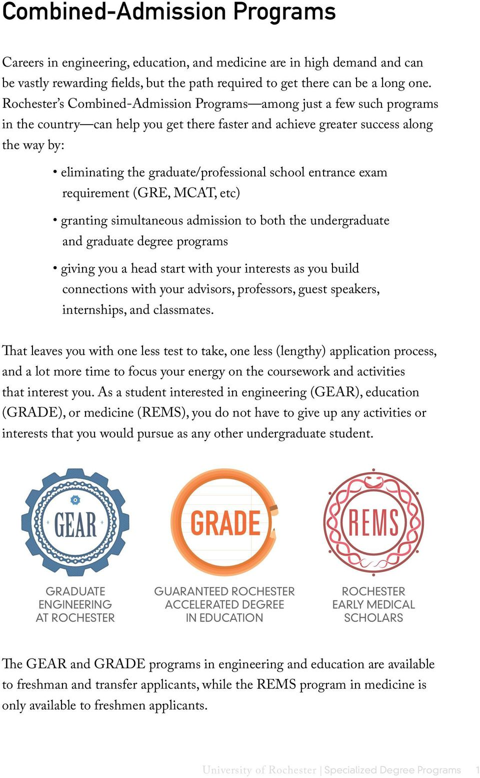school entrance exam requirement (GRE, MCAT, etc) granting simultaneous admission to both the undergraduate and graduate degree programs giving you a head start with your interests as you build