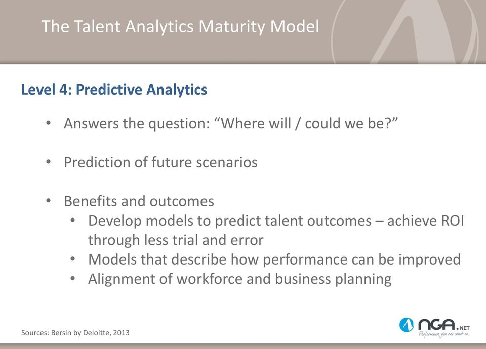 Prediction of future scenarios Benefits and outcomes Develop models to predict talent outcomes