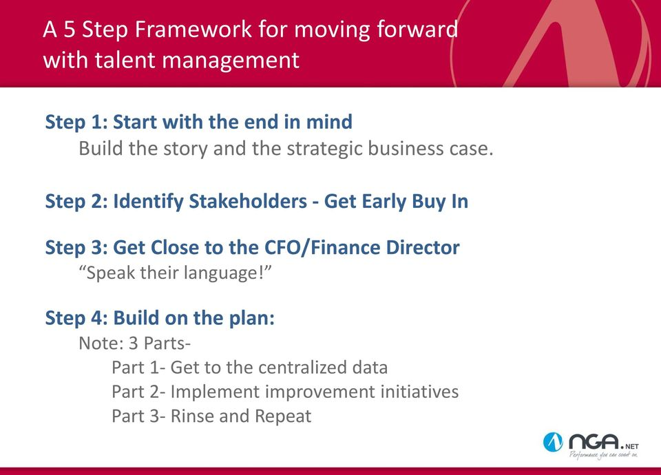 Step 2: Identify Stakeholders - Get Early Buy In Step 3: Get Close to the CFO/Finance Director Speak