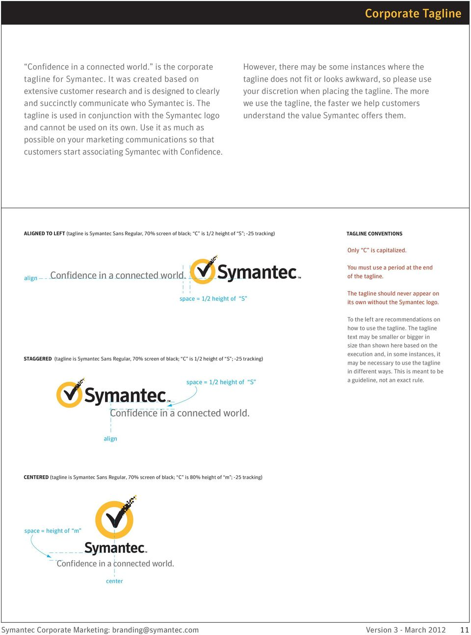 The tagline is used in conjunction with the Symantec logo and cannot be used on its own.