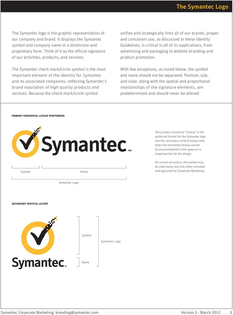 The Symantec check mark/circle symbol is the most important element of the identity for Symantec and its associated companies, reflecting Symantec s brand reputation of high quality products and