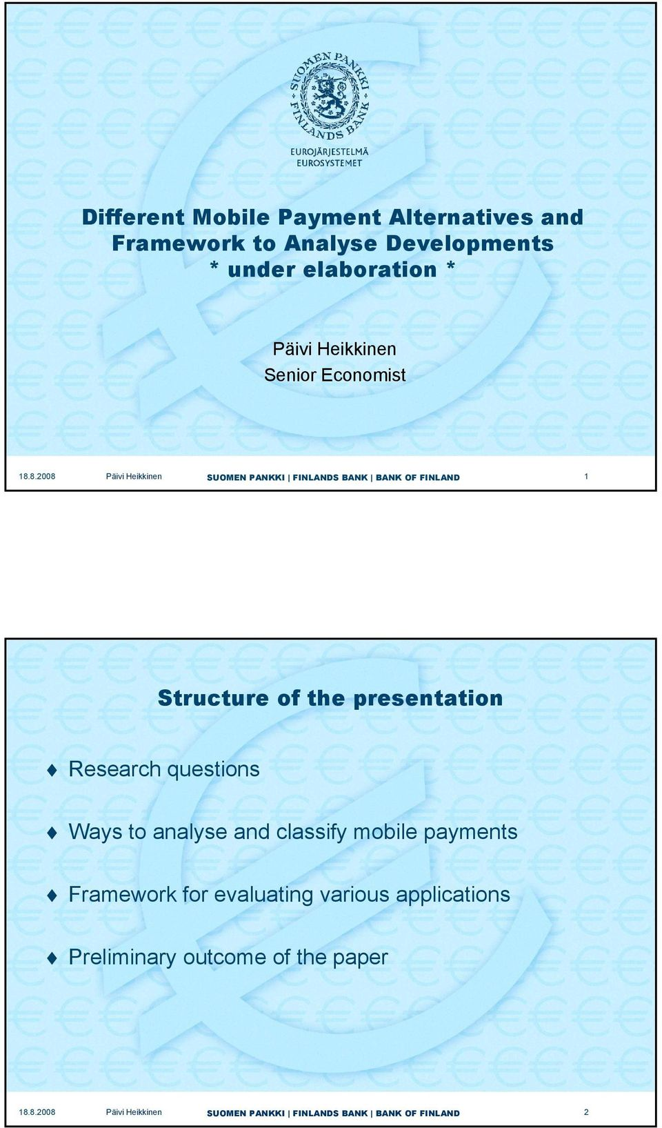 8.2008 Päivi Heikkinen 1 Structure of the presentation Research questions Ways to
