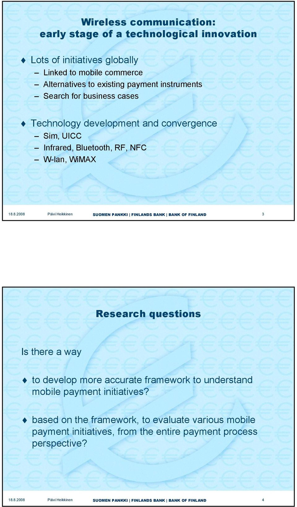 Infrared, Bluetooth, RF, NFC W-lan, WiMAX 3 Research questions Is there a way to develop more accurate framework to understand