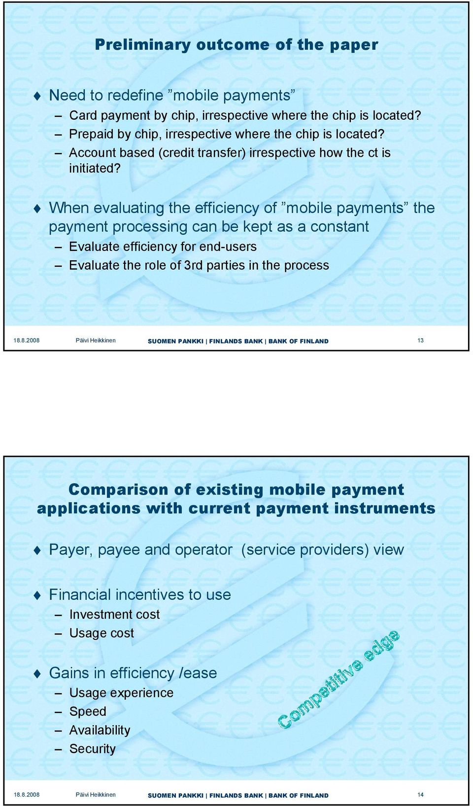 When evaluating the efficiency of mobile payments the payment processing canbekept as a constant Evaluate efficiency for end-users Evaluate the role of 3rd parties in the