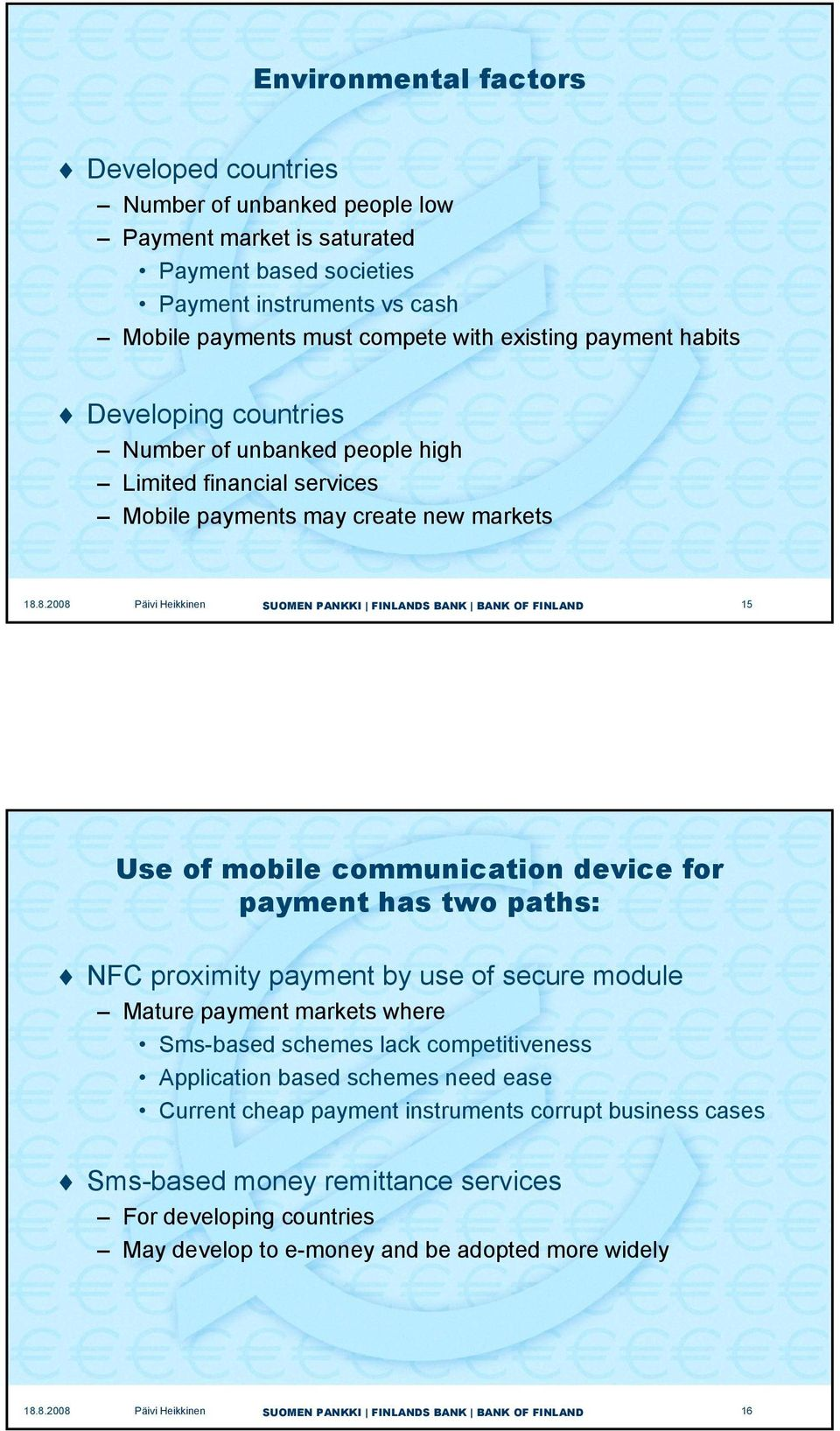 communication device for payment has two paths: NFC proximity payment by use of secure module Mature payment markets where Sms-based schemes lack competitiveness Application