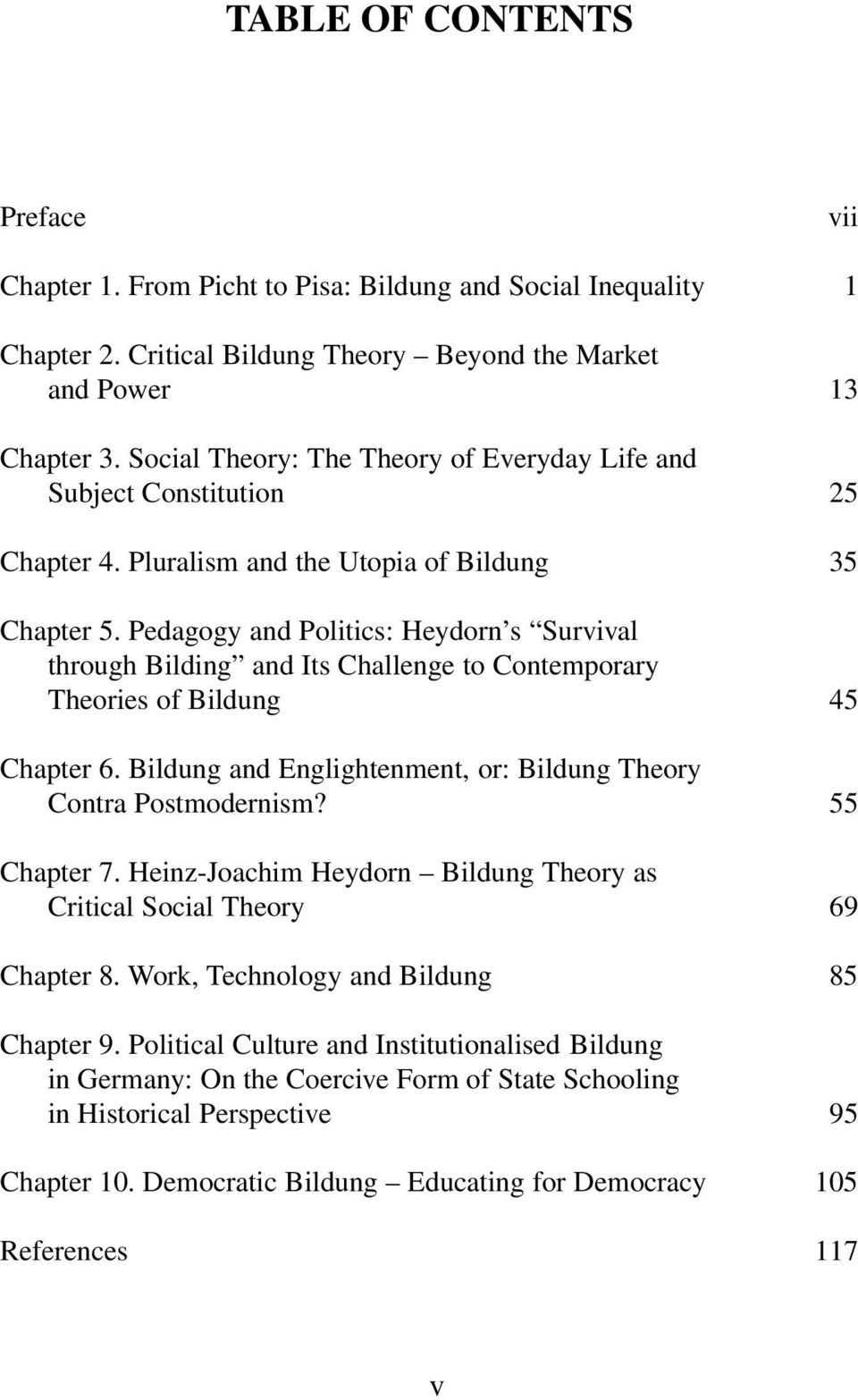 Pedagogy and Politics: Heydorn s Survival through Bilding and Its Challenge to Contemporary Theories of Bildung 45 Chapter 6. Bildung and Englightenment, or: Bildung Theory Contra Postmodernism?