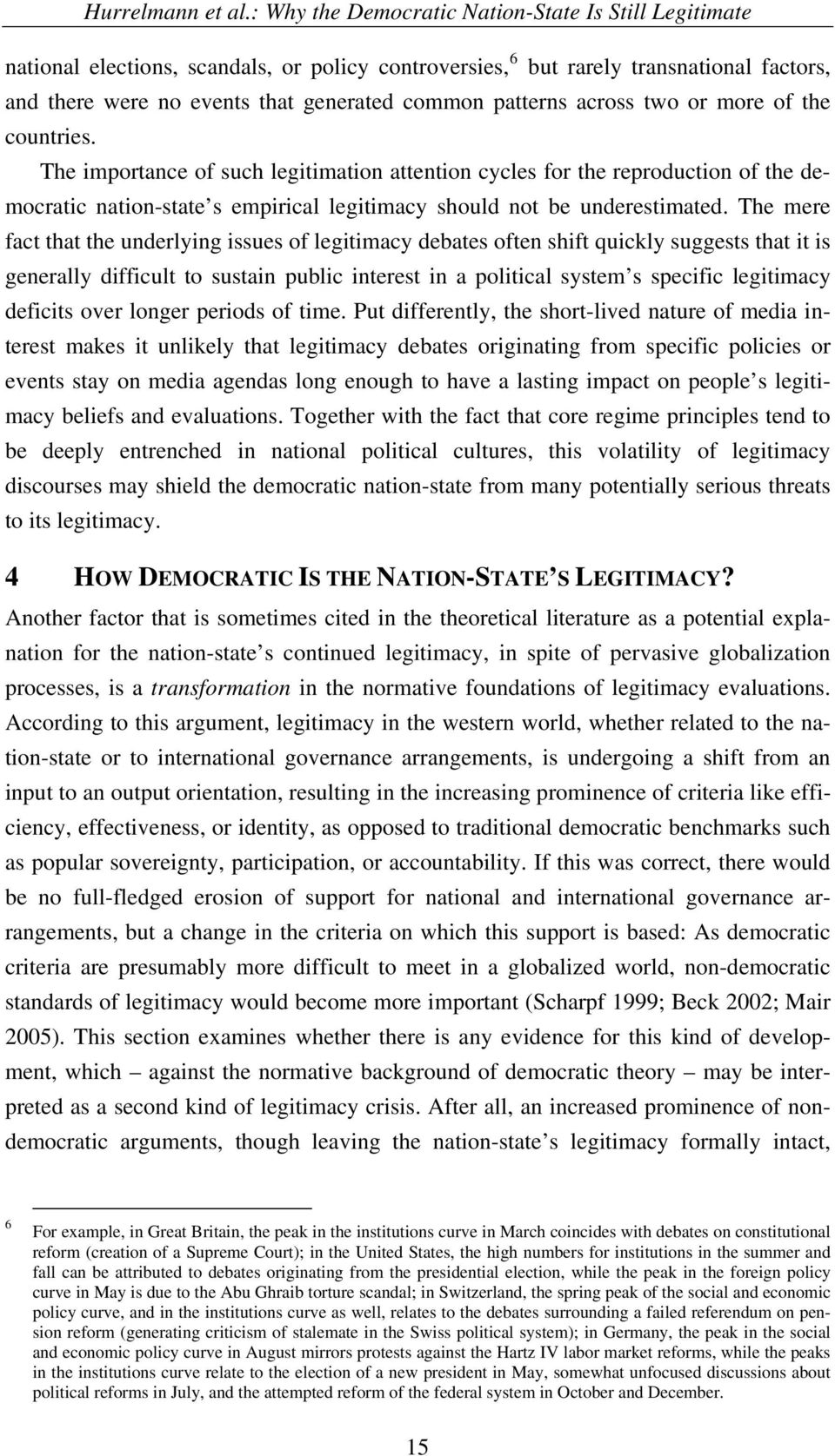 The mere fact that the underlying issues of legitimacy debates often shift quickly suggests that it is generally difficult to sustain public interest in a political system s specific legitimacy