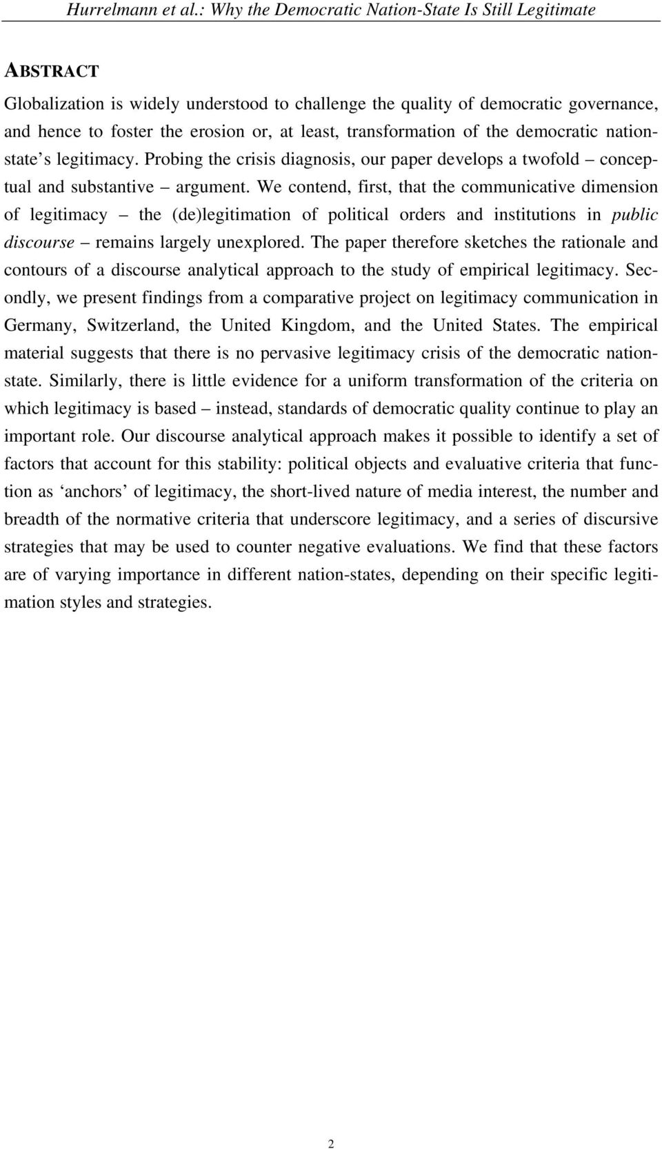 We contend, first, that the communicative dimension of legitimacy the (de)legitimation of political orders and institutions in public discourse remains largely unexplored.