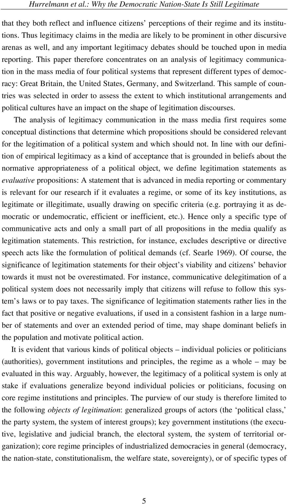 This paper therefore concentrates on an analysis of legitimacy communication in the mass media of four political systems that represent different types of democracy: Great Britain, the United States,