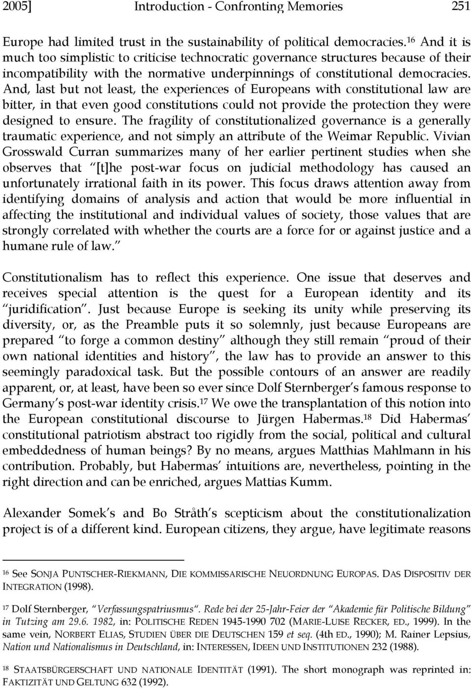 And, last but not least, the experiences of Europeans with constitutional law are bitter, in that even good constitutions could not provide the protection they were designed to ensure.