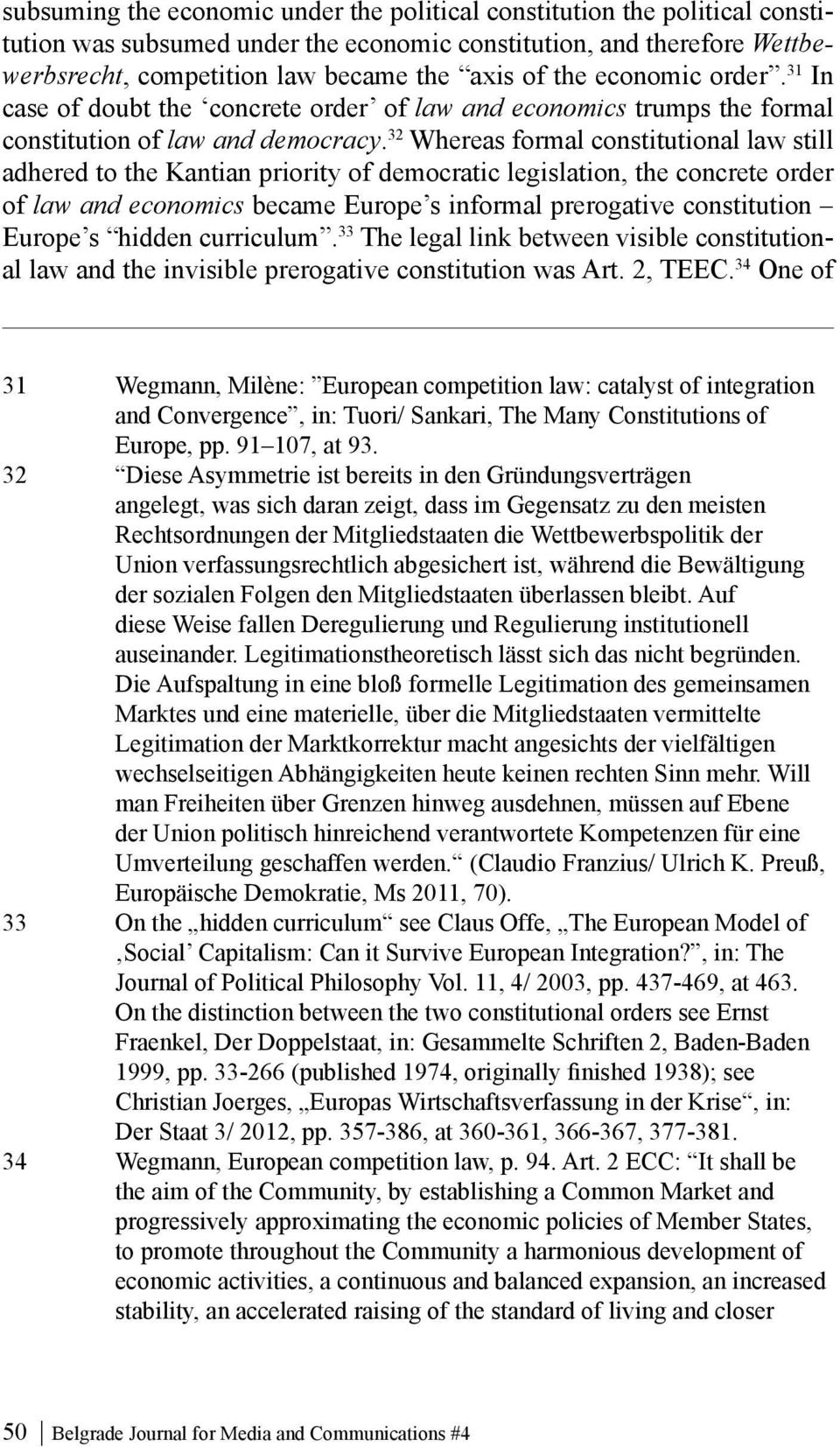 32 Whereas formal constitutional law still adhered to the Kantian priority of democratic legislation, the concrete order of law and economics became Europe s informal prerogative constitution Europe