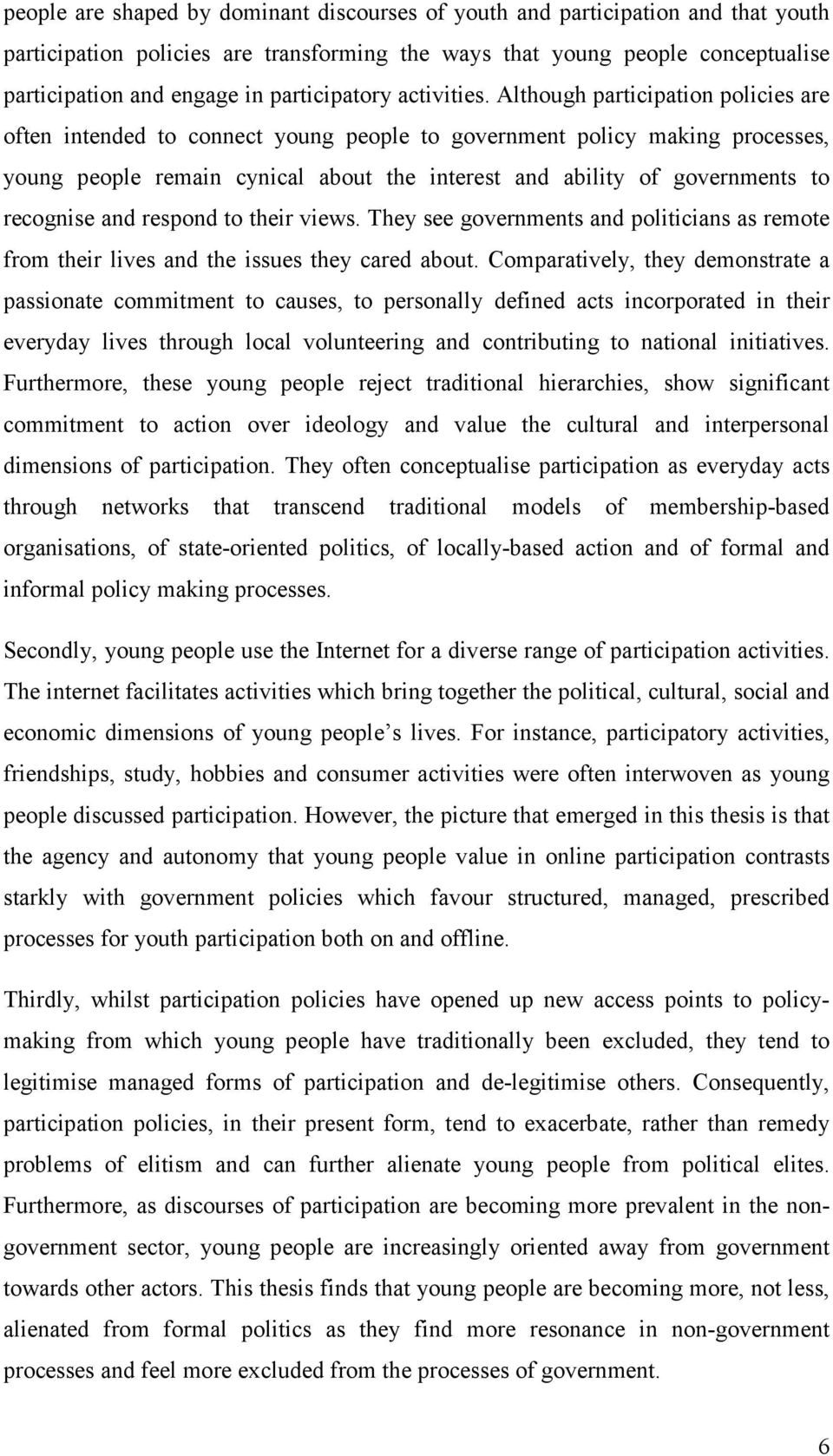 Although participation policies are often intended to connect young people to government policy making processes, young people remain cynical about the interest and ability of governments to