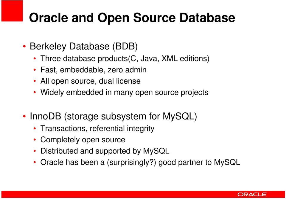 source projects InnoDB (storage subsystem for MySQL) Transactions, referential integrity