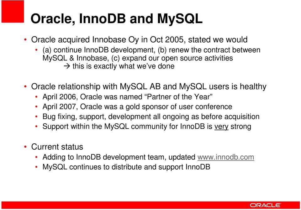 was named Partner of the Year April 2007, Oracle was a gold sponsor of user conference Bug fixing, support, development all ongoing as before acquisition Support