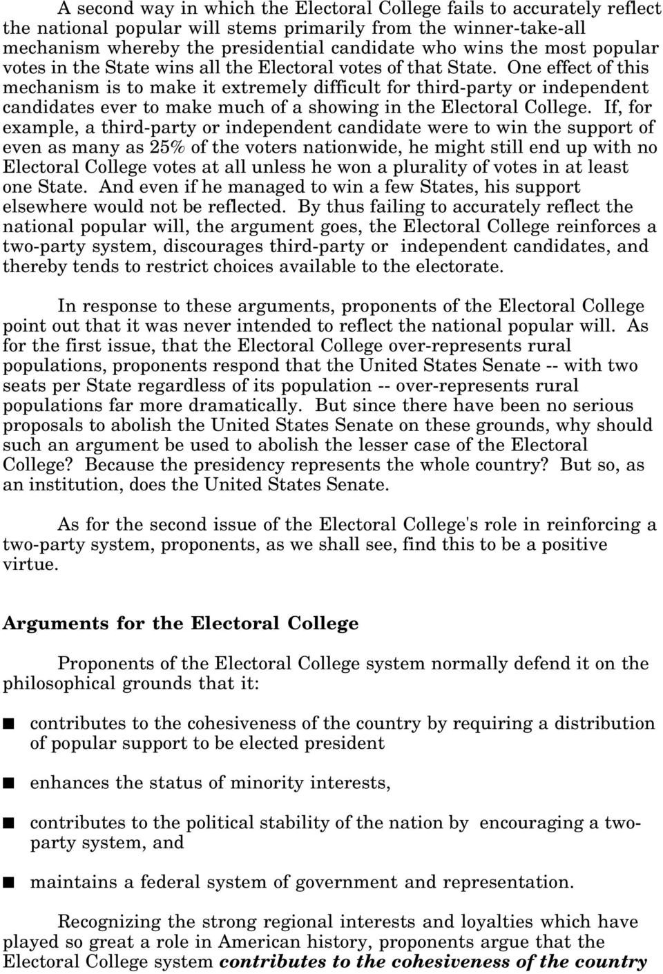 One effect of this mechanism is to make it extremely difficult for third-party or independent candidates ever to make much of a showing in the Electoral College.