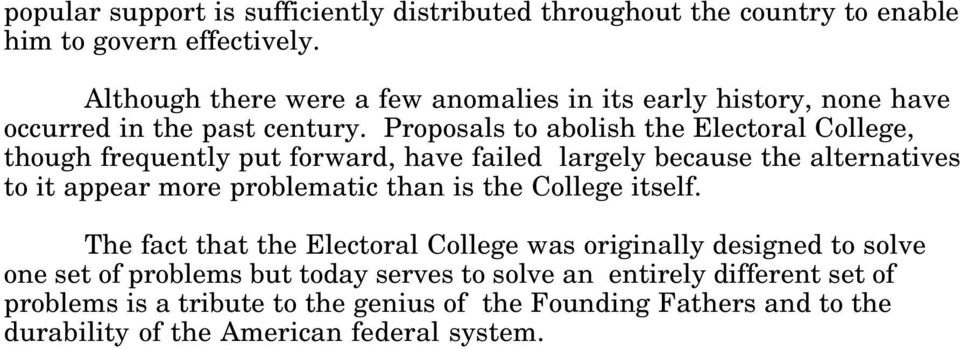 Proposals to abolish the Electoral College, though frequently put forward, have failed largely because the alternatives to it appear more problematic than is
