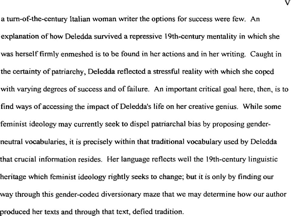 Caught in the certainty of pahiarchy, Deledda reflected a stressful reality with which she coped with varying degrees of success and of failure.