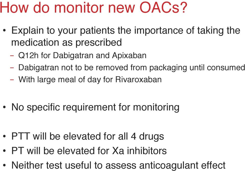 "and Apixaban"" - Dabigatran not to be removed from packaging until consumed"" - With large meal of day"