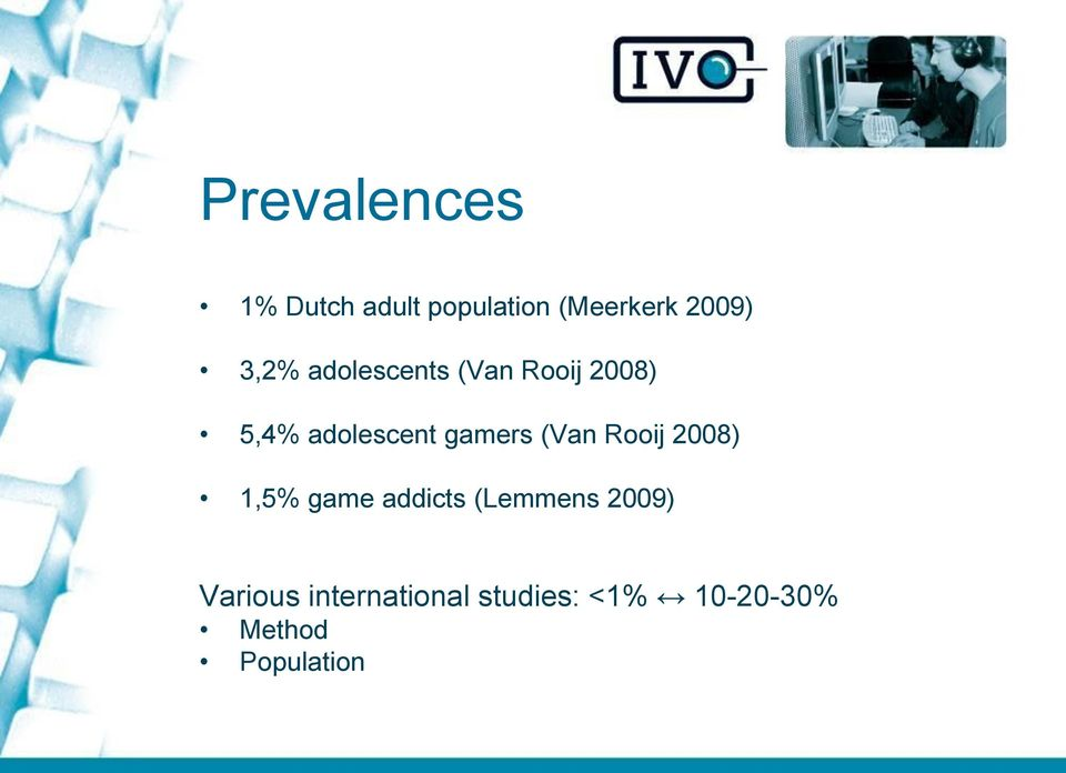 gamers (Van Rooij 2008) 1,5% game addicts (Lemmens
