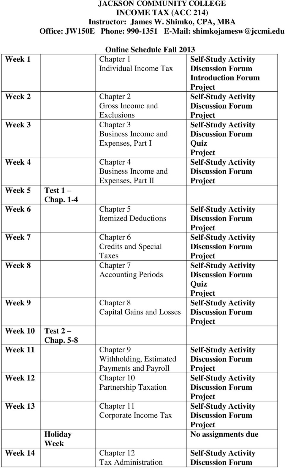 1-4 Week 6 Chapter 5 Itemized Deductions Week 7 Chapter 6 Credits and Special Taxes Week 8 Chapter 7 Accounting Periods Week 9 Chapter 8 Capital Gains and Losses Week