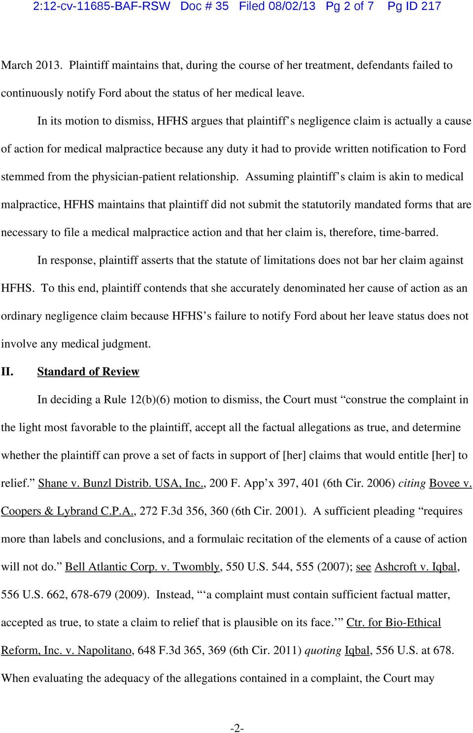 In its motion to dismiss, HFHS argues that plaintiff s negligence claim is actually a cause of action for medical malpractice because any duty it had to provide written notification to Ford stemmed
