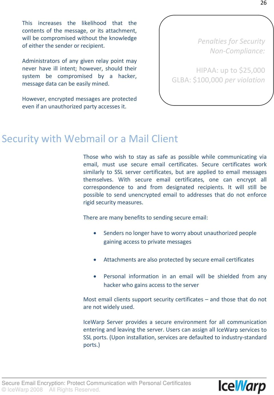Penalties for Security Non Compliance: HIPAA: up to $25,000 GLBA: $100,000 per violation However, encrypted messages are protected even if an unauthorized party accesses it.