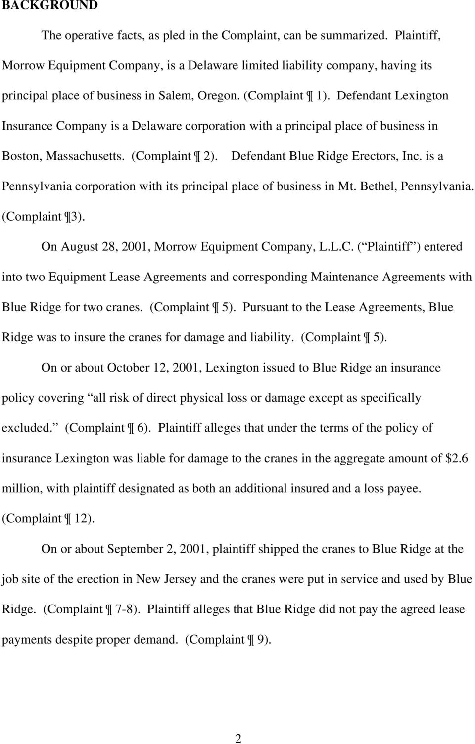Defendant Lexington Insurance Company is a Delaware corporation with a principal place of business in Boston, Massachusetts. (Complaint 2). Defendant Blue Ridge Erectors, Inc.