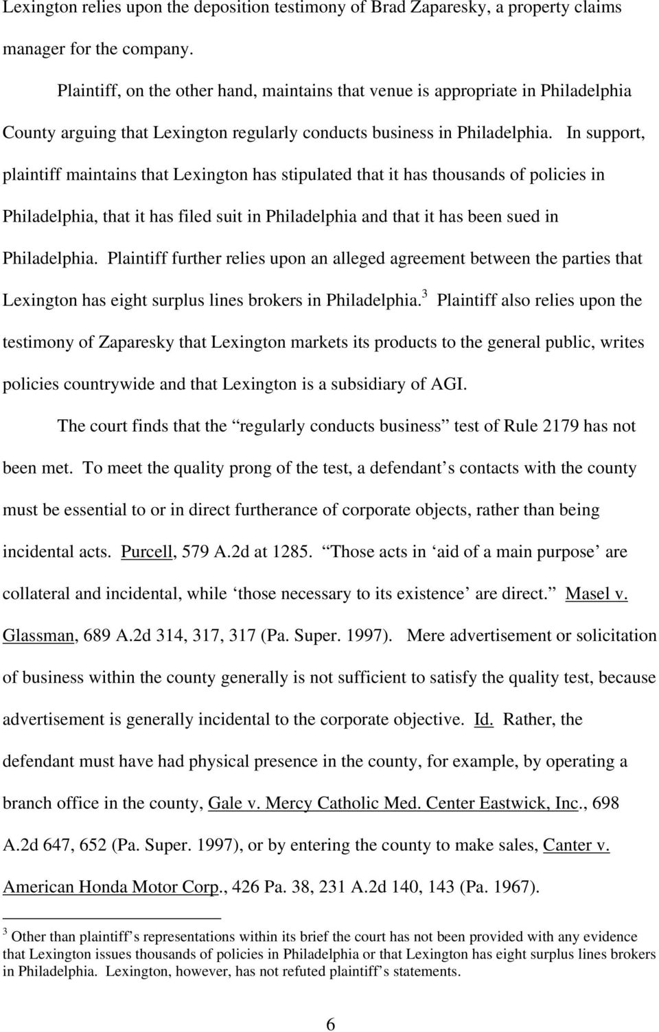 In support, plaintiff maintains that Lexington has stipulated that it has thousands of policies in Philadelphia, that it has filed suit in Philadelphia and that it has been sued in Philadelphia.