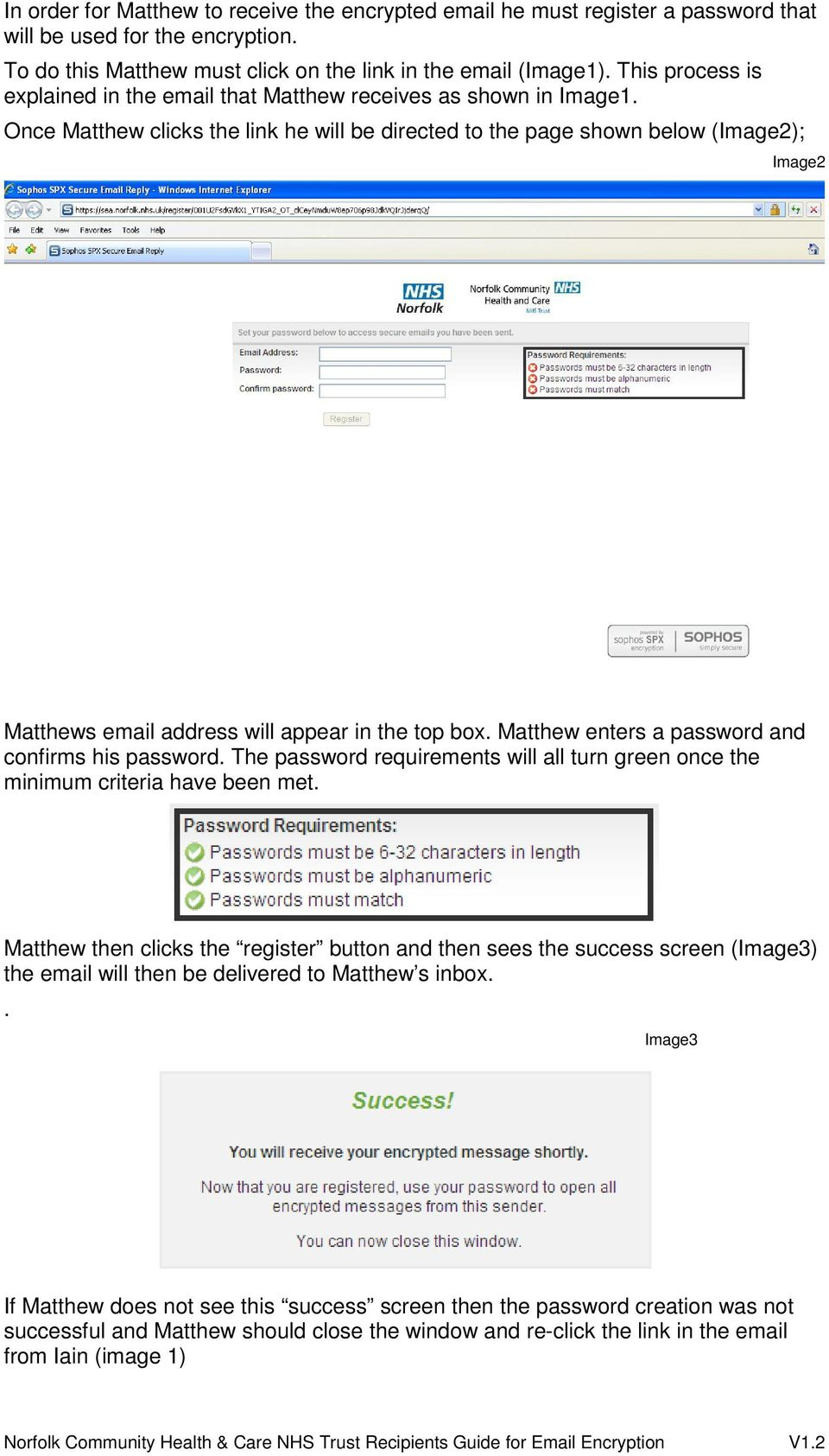 Once Matthew clicks the link he will be directed to the page shown below (Image2); Image2 Matthews email address will appear in the top box. Matthew enters a password and confirms his password.