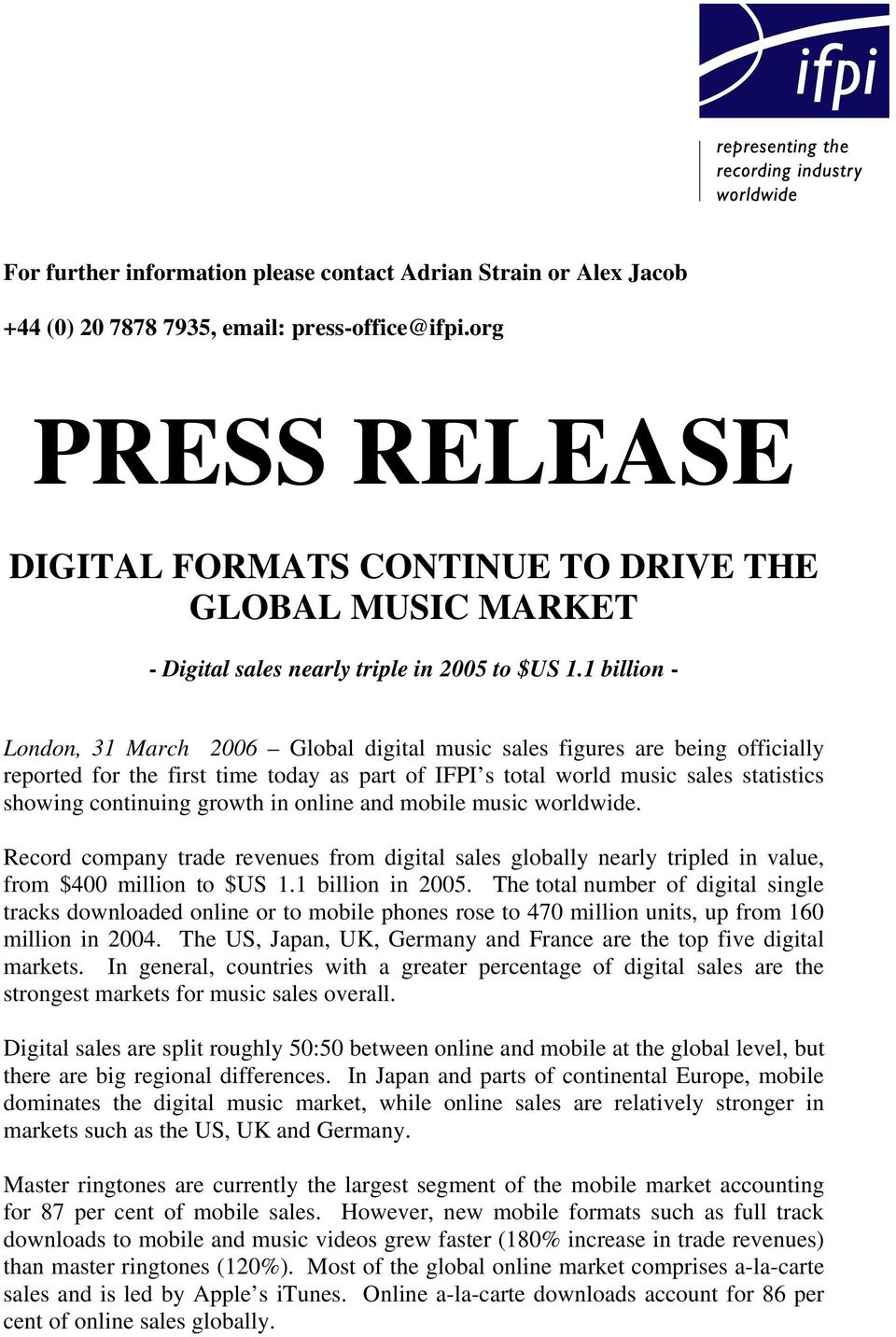 1 billion - London, 31 March 2006 Global digital music sales figures are being officially reported for the first time today as part of IFPI s total world music sales statistics showing continuing