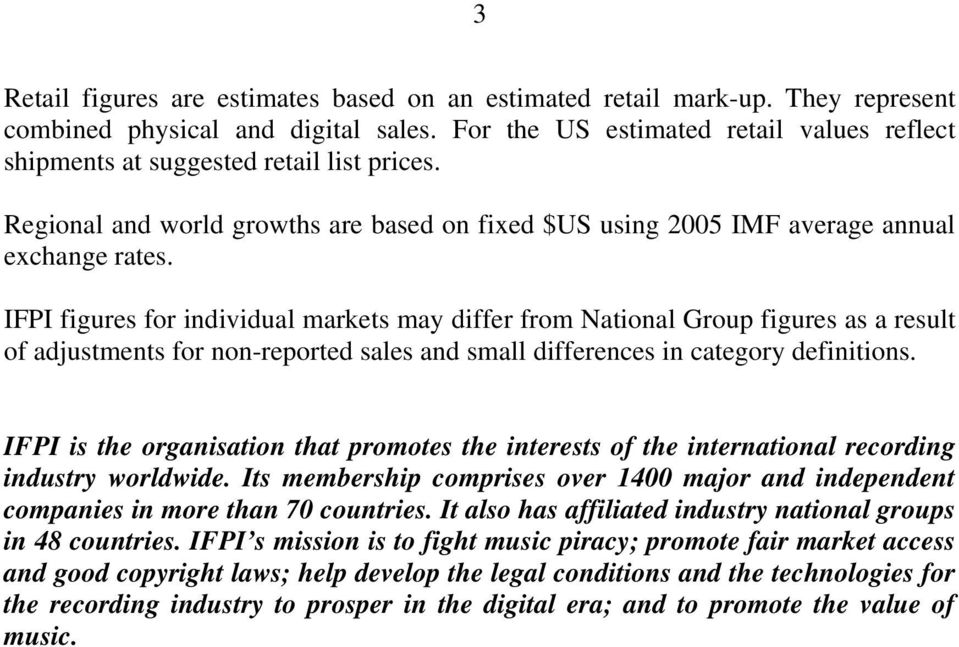 IFPI figures for individual markets may differ from National Group figures as a result of adjustments for non-reported sales and small differences in category definitions.