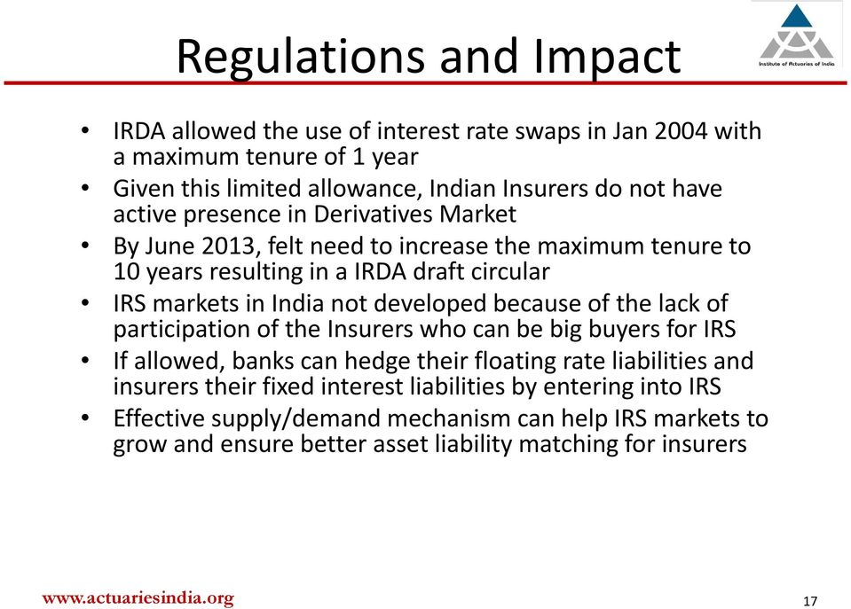 developed because of the lack of participation of the Insurers who can be big buyers for IRS If allowed, banks can hedge their floating rate liabilities and insurers