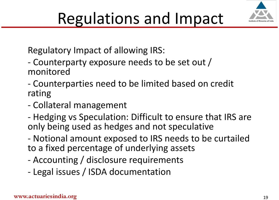 ensure that IRS are only being used as hedges and not speculative Notional amount exposed to IRS needs to be
