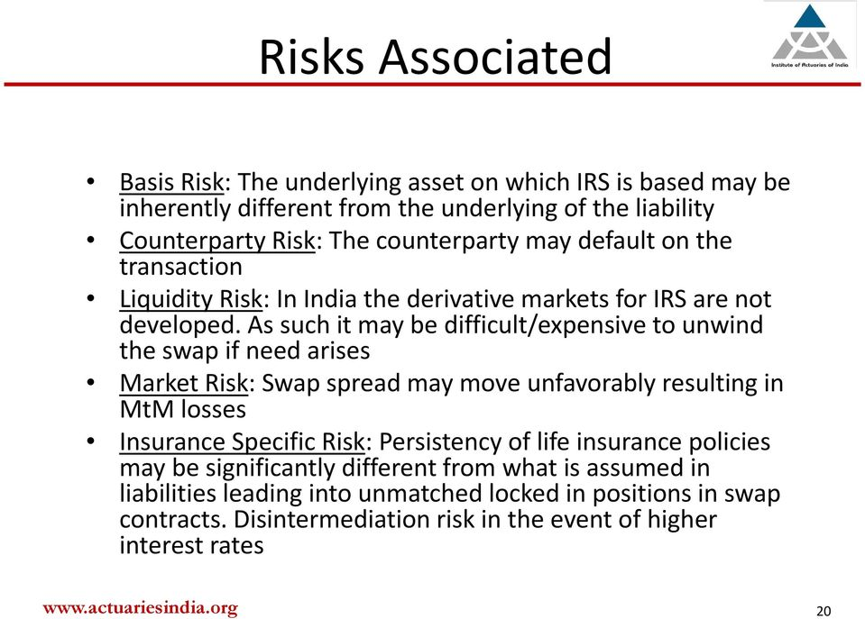 As such it may be difficult/expensive to unwind the swap if need arises Market Risk: Swap spread may move unfavorably resulting in MtM losses Insurance Specific Risk: