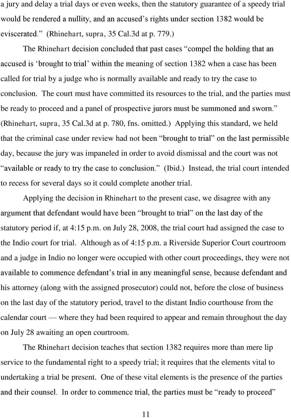 ) The Rhinehart decision concluded that past cases compel the holding that an accused is brought to trial within the meaning of section 1382 when a case has been called for trial by a judge who is
