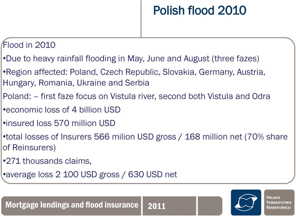 Vistula river, second both Vistula and Odra economic loss of 4 billion USD insured loss 570 million USD total losses of