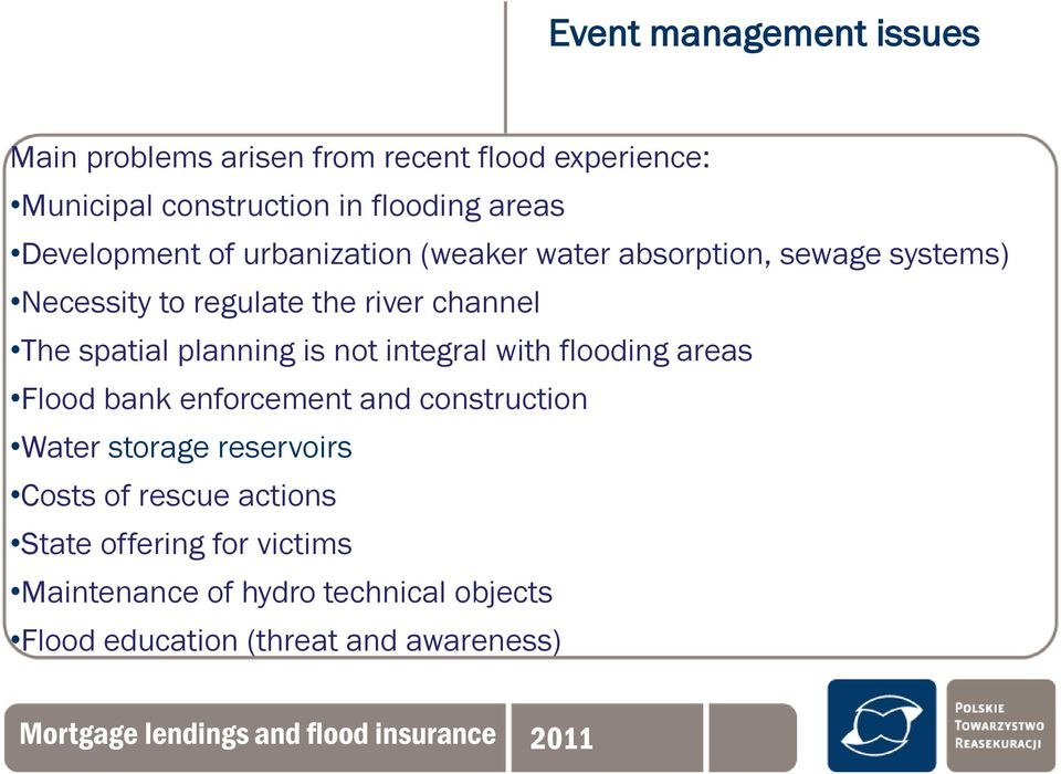 spatial planning is not integral with flooding areas Flood bank enforcement and construction Water storage reservoirs